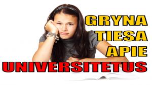 Grynos Tiesos Podcastas: Gryna Tiesa apie Universitetus